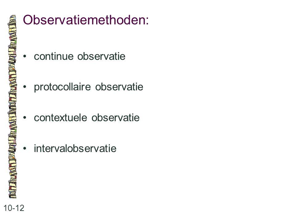 Observatiemethoden: 10-12 continue observatie protocollaire observatie contextuele observatie intervalobservatie