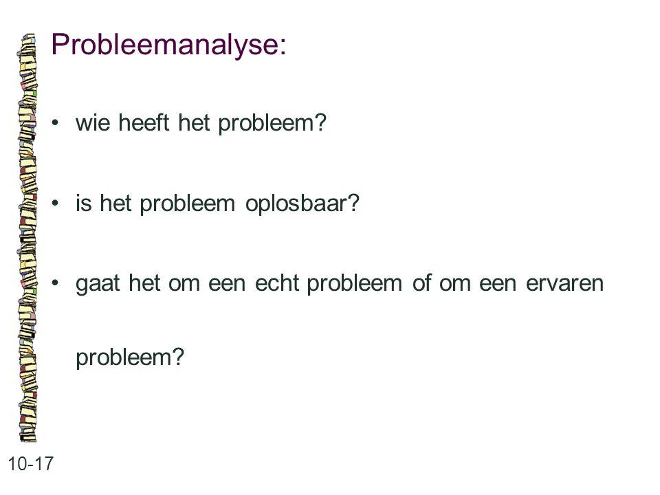 Probleemanalyse: 10-17 wie heeft het probleem.is het probleem oplosbaar.
