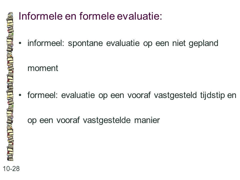 Informele en formele evaluatie: 10-28 informeel: spontane evaluatie op een niet gepland moment formeel: evaluatie op een vooraf vastgesteld tijdstip en op een vooraf vastgestelde manier