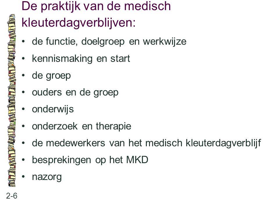 De praktijk van de medisch kleuterdagverblijven: 2-6 de functie, doelgroep en werkwijze kennismaking en start de groep ouders en de groep onderwijs onderzoek en therapie de medewerkers van het medisch kleuterdagverblijf besprekingen op het MKD nazorg