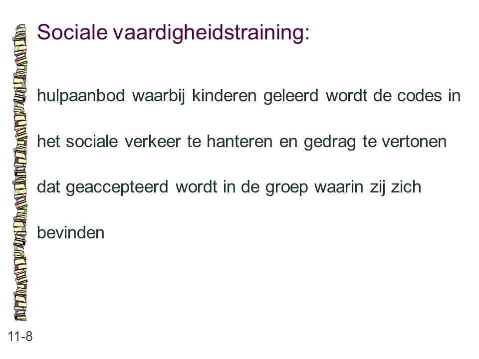 Sociale vaardigheidstraining: 11-8 hulpaanbod waarbij kinderen geleerd wordt de codes in het sociale verkeer te hanteren en gedrag te vertonen dat geaccepteerd wordt in de groep waarin zij zich bevinden