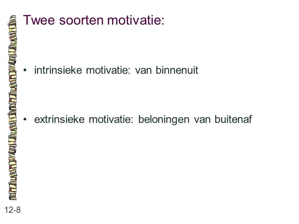 Twee soorten motivatie: 12-8 intrinsieke motivatie: van binnenuit extrinsieke motivatie: beloningen van buitenaf