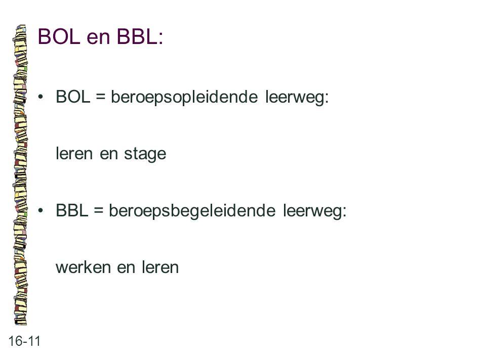 BOL en BBL: 16-11 BOL = beroepsopleidende leerweg: leren en stage BBL = beroepsbegeleidende leerweg: werken en leren