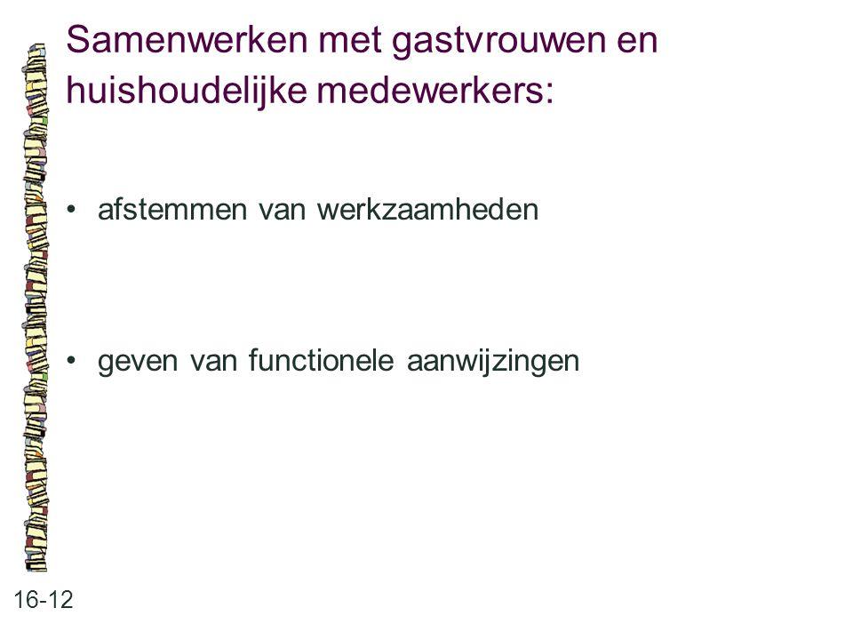 Samenwerken met gastvrouwen en huishoudelijke medewerkers: 16-12 afstemmen van werkzaamheden geven van functionele aanwijzingen