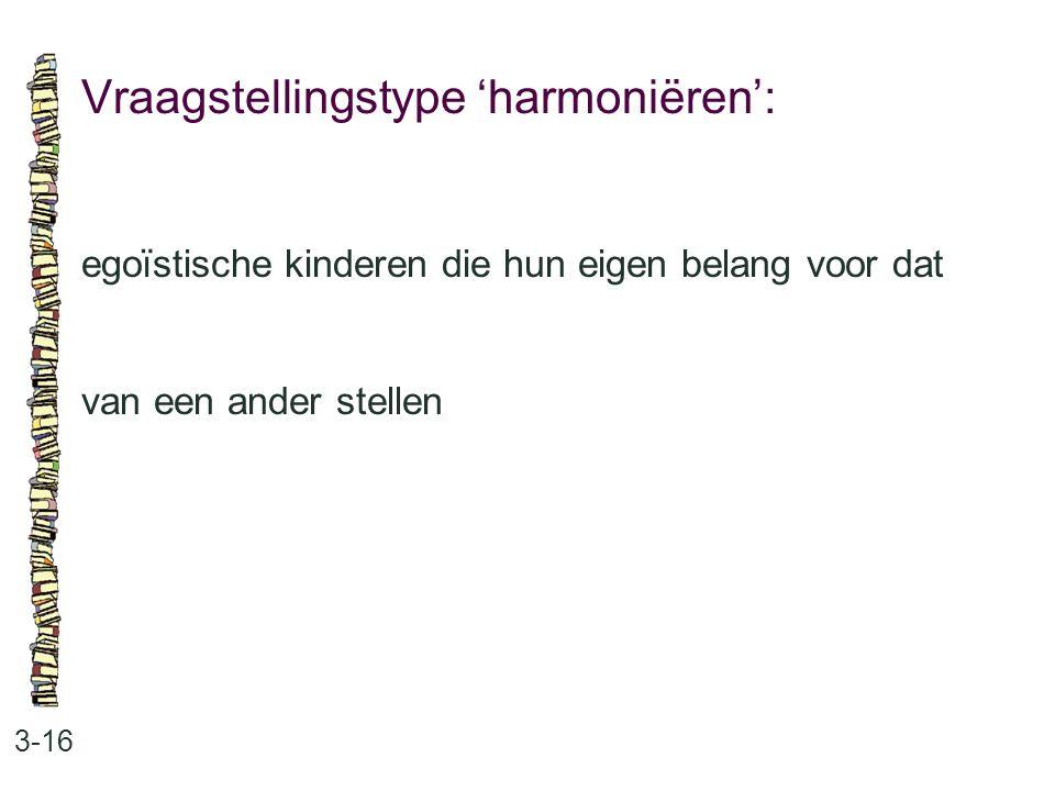 Vraagstellingstype 'harmoniëren': 3-16 egoïstische kinderen die hun eigen belang voor dat van een ander stellen