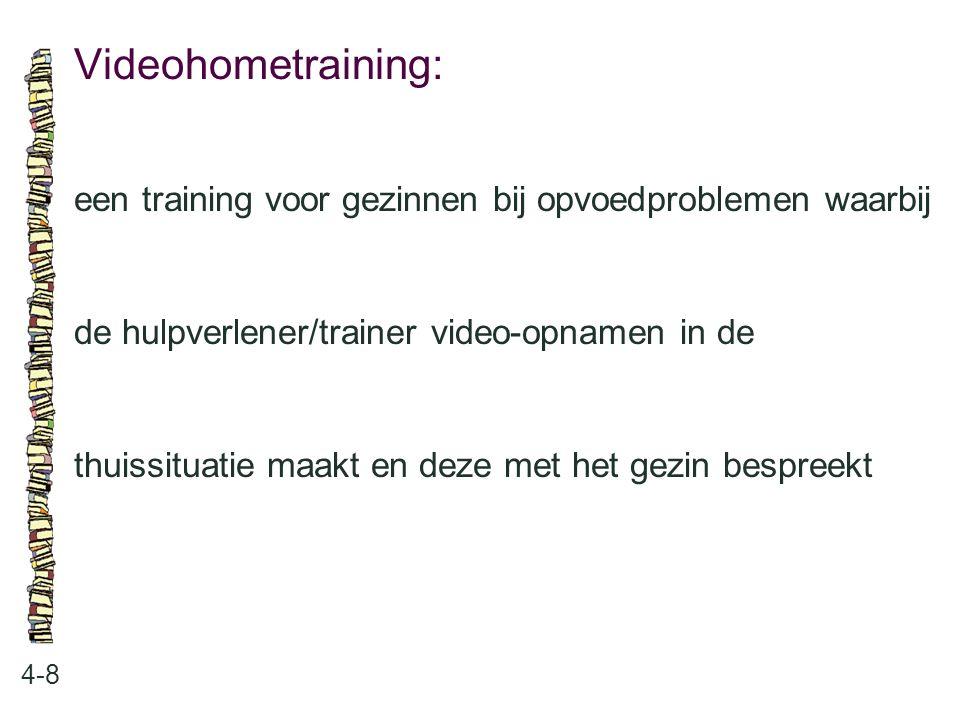 Videohometraining: 4-8 een training voor gezinnen bij opvoedproblemen waarbij de hulpverlener/trainer video-opnamen in de thuissituatie maakt en deze met het gezin bespreekt