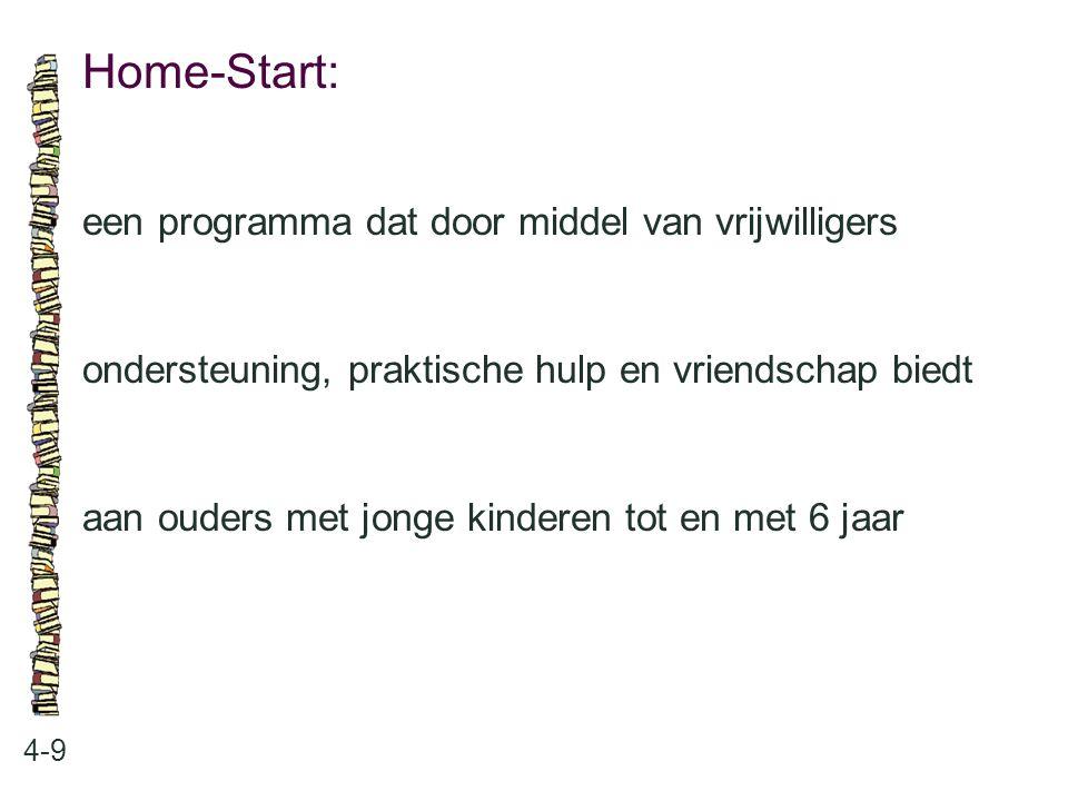 Home-Start: 4-9 een programma dat door middel van vrijwilligers ondersteuning, praktische hulp en vriendschap biedt aan ouders met jonge kinderen tot en met 6 jaar