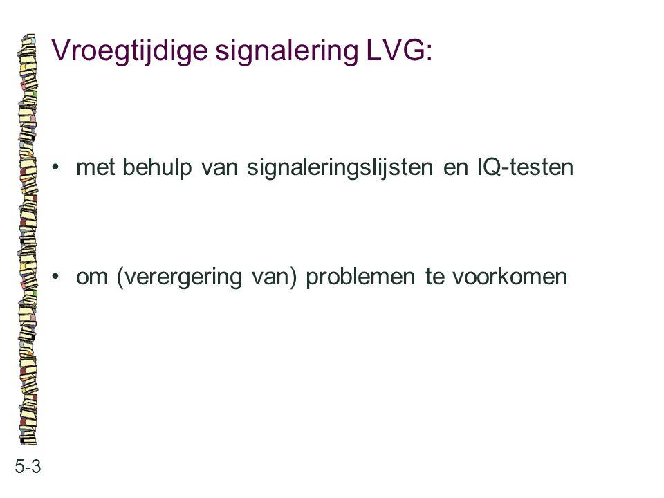 Vroegtijdige signalering LVG: 5-3 met behulp van signaleringslijsten en IQ-testen om (verergering van) problemen te voorkomen