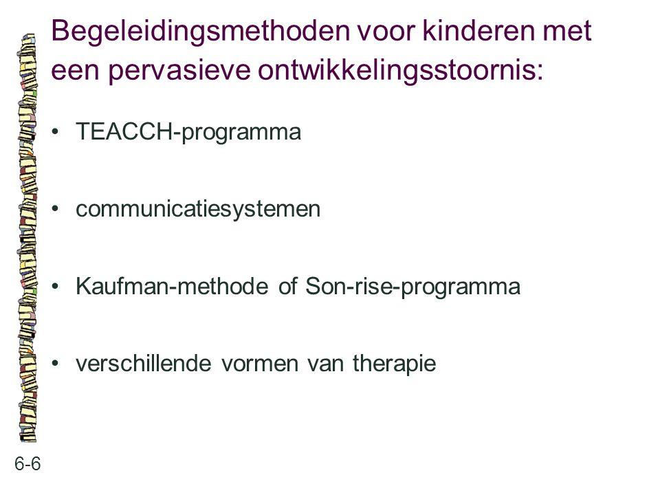 Begeleidingsmethoden voor kinderen met een pervasieve ontwikkelingsstoornis: 6-6 TEACCH-programma communicatiesystemen Kaufman-methode of Son-rise-programma verschillende vormen van therapie