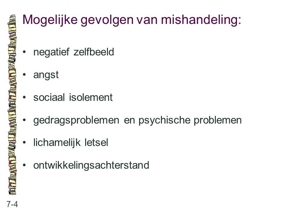 Mogelijke gevolgen van mishandeling: 7-4 negatief zelfbeeld angst sociaal isolement gedragsproblemen en psychische problemen lichamelijk letsel ontwikkelingsachterstand