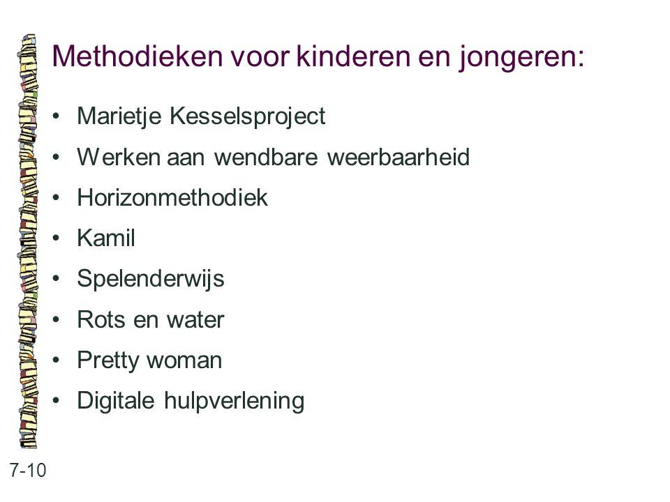 Methodieken voor kinderen en jongeren: 7-10 Marietje Kesselsproject Werken aan wendbare weerbaarheid Horizonmethodiek Kamil Spelenderwijs Rots en water Pretty woman Digitale hulpverlening