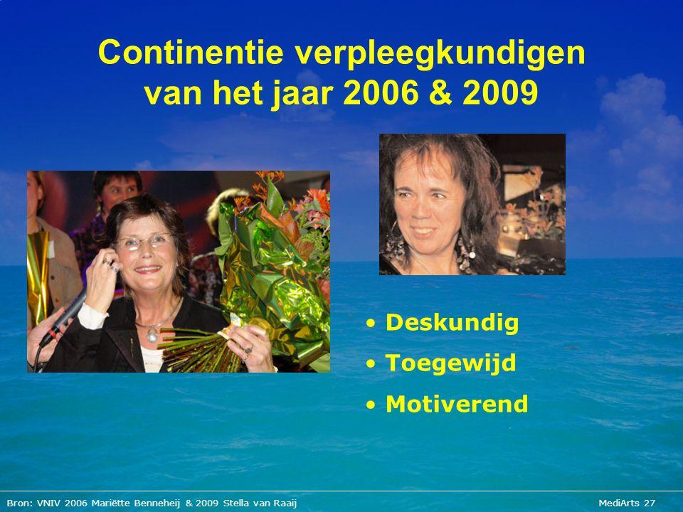 Bron: VNIV 2006 Mariëtte Benneheij & 2009 Stella van Raaij MediArts 27 Continentie verpleegkundigen van het jaar 2006 & 2009 Deskundig Toegewijd Motiv