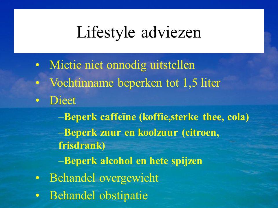 Lifestyle adviezen Mictie niet onnodig uitstellen Vochtinname beperken tot 1,5 liter Dieet –Beperk caffeïne (koffie,sterke thee, cola) –Beperk zuur en