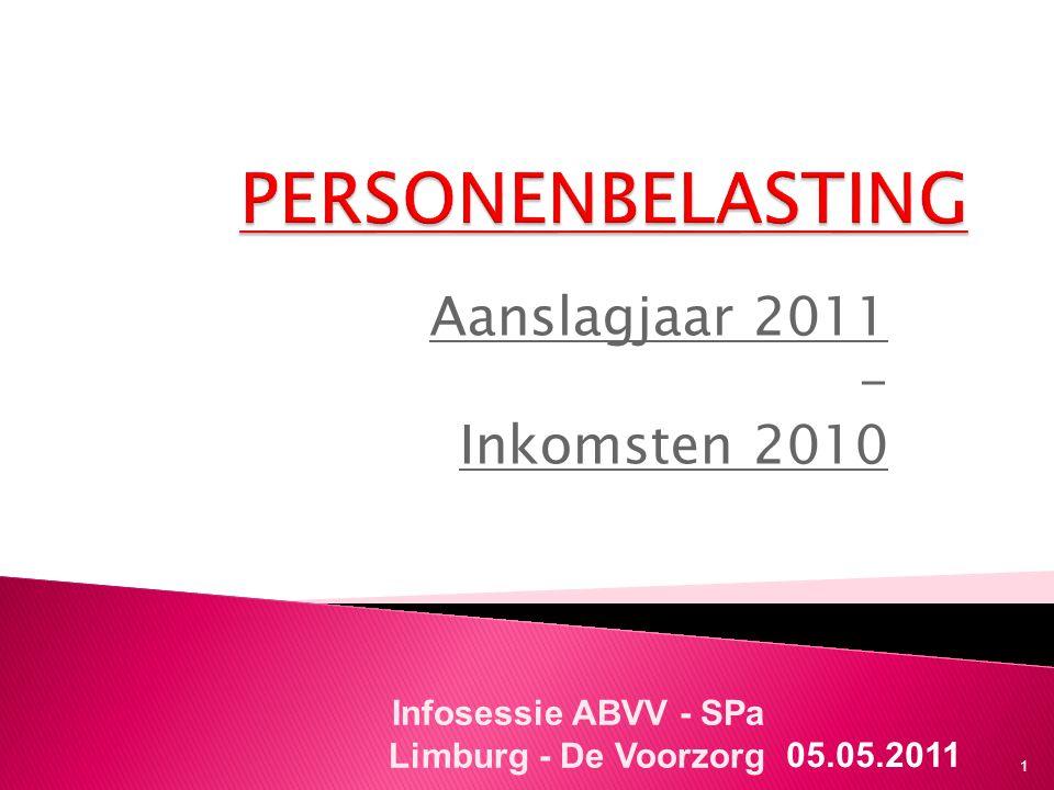 Aanslagjaar 2011 - Inkomsten 2010 05.05.2011 Infosessie ABVV - SPa Limburg - De Voorzorg 1