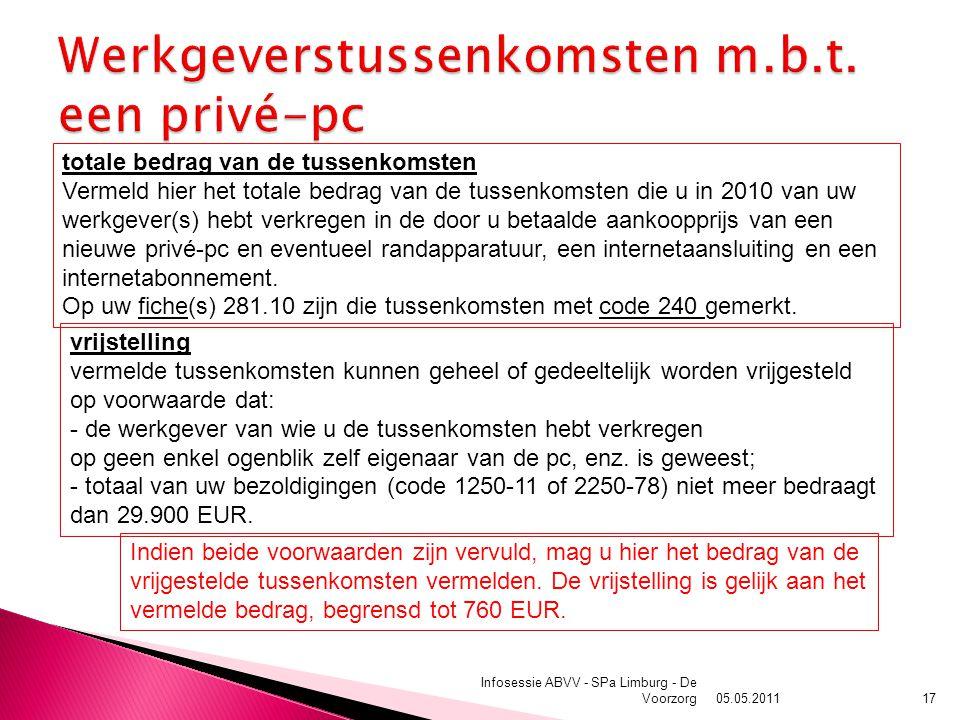 05.05.2011 Infosessie ABVV - SPa Limburg - De Voorzorg17 totale bedrag van de tussenkomsten Vermeld hier het totale bedrag van de tussenkomsten die u in 2010 van uw werkgever(s) hebt verkregen in de door u betaalde aankoopprijs van een nieuwe privé-pc en eventueel randapparatuur, een internetaansluiting en een internetabonnement.