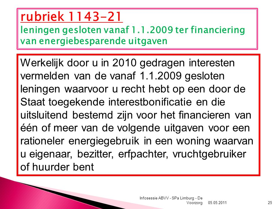 05.05.2011 Infosessie ABVV - SPa Limburg - De Voorzorg25 rubriek 1143-21 leningen gesloten vanaf 1.1.2009 ter financiering van energiebesparende uitga