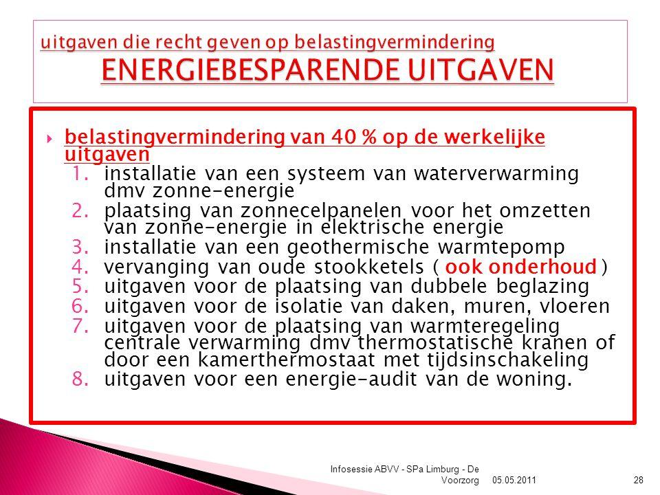  belastingvermindering van 40 % op de werkelijke uitgaven 1.installatie van een systeem van waterverwarming dmv zonne-energie 2.plaatsing van zonnecelpanelen voor het omzetten van zonne-energie in elektrische energie 3.installatie van een geothermische warmtepomp 4.vervanging van oude stookketels ( ook onderhoud ) 5.uitgaven voor de plaatsing van dubbele beglazing 6.uitgaven voor de isolatie van daken, muren, vloeren 7.uitgaven voor de plaatsing van warmteregeling centrale verwarming dmv thermostatische kranen of door een kamerthermostaat met tijdsinschakeling 8.uitgaven voor een energie-audit van de woning.