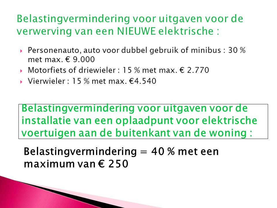  Personenauto, auto voor dubbel gebruik of minibus : 30 % met max. € 9.000  Motorfiets of driewieler : 15 % met max. € 2.770  Vierwieler : 15 % met
