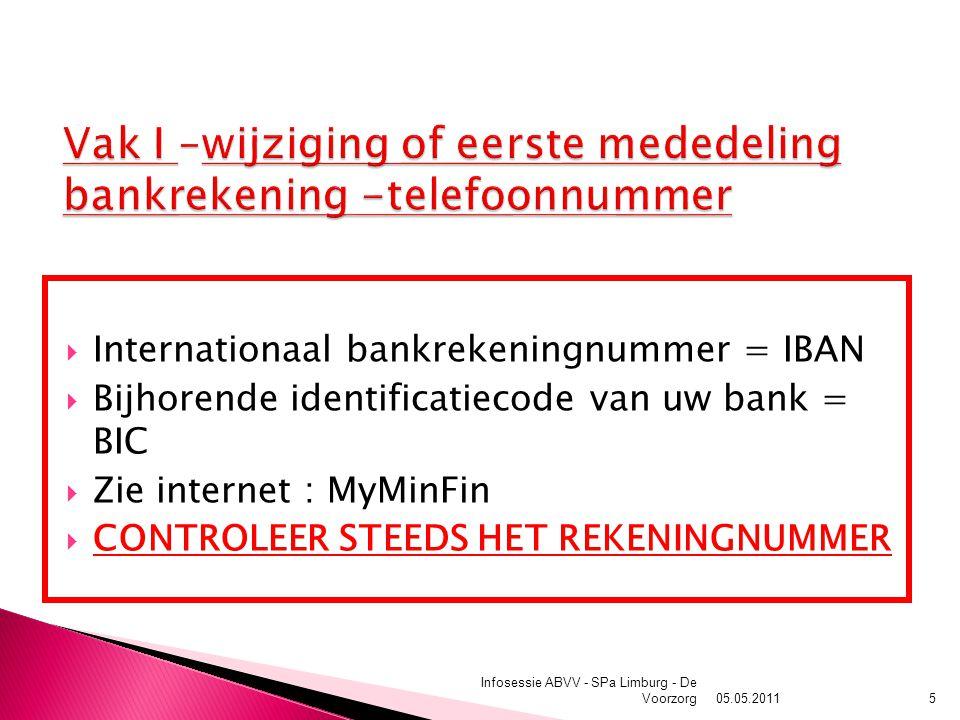  Internationaal bankrekeningnummer = IBAN  Bijhorende identificatiecode van uw bank = BIC  Zie internet : MyMinFin  CONTROLEER STEEDS HET REKENINGNUMMER 05.05.2011 Infosessie ABVV - SPa Limburg - De Voorzorg5