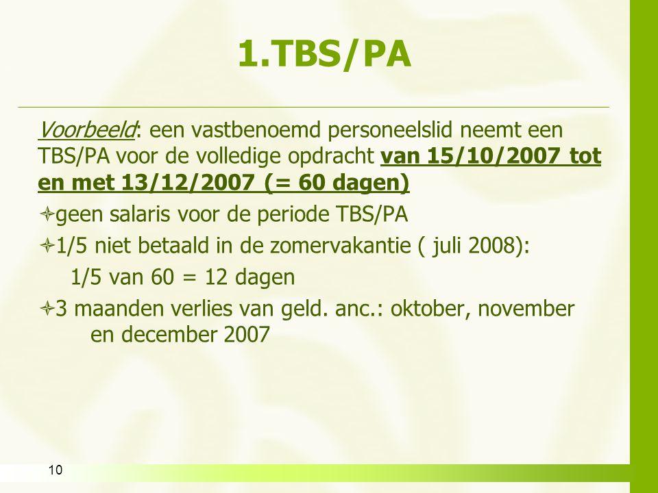 10 1.TBS/PA Voorbeeld: een vastbenoemd personeelslid neemt een TBS/PA voor de volledige opdracht van 15/10/2007 tot en met 13/12/2007 (= 60 dagen)  g