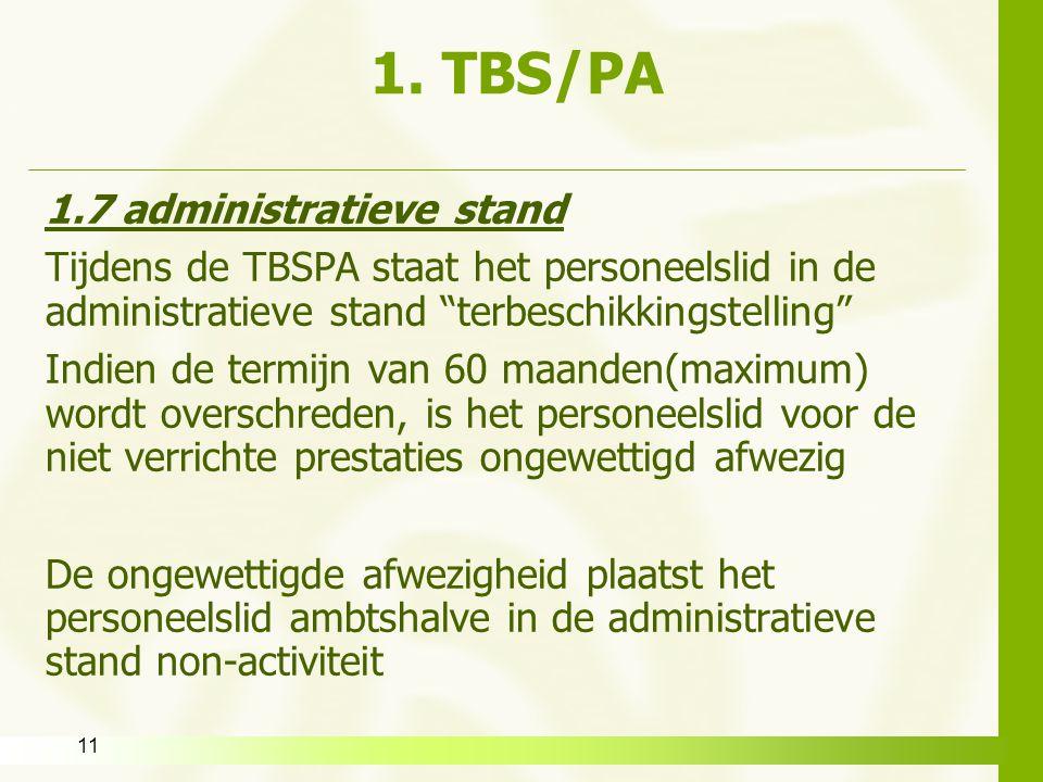 """11 1. TBS/PA 1.7 administratieve stand Tijdens de TBSPA staat het personeelslid in de administratieve stand """"terbeschikkingstelling"""" Indien de termijn"""