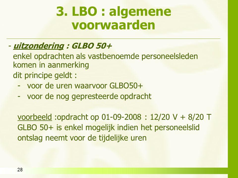 28 3. LBO : algemene voorwaarden -uitzondering : GLBO 50+ enkel opdrachten als vastbenoemde personeelsleden komen in aanmerking dit principe geldt : -