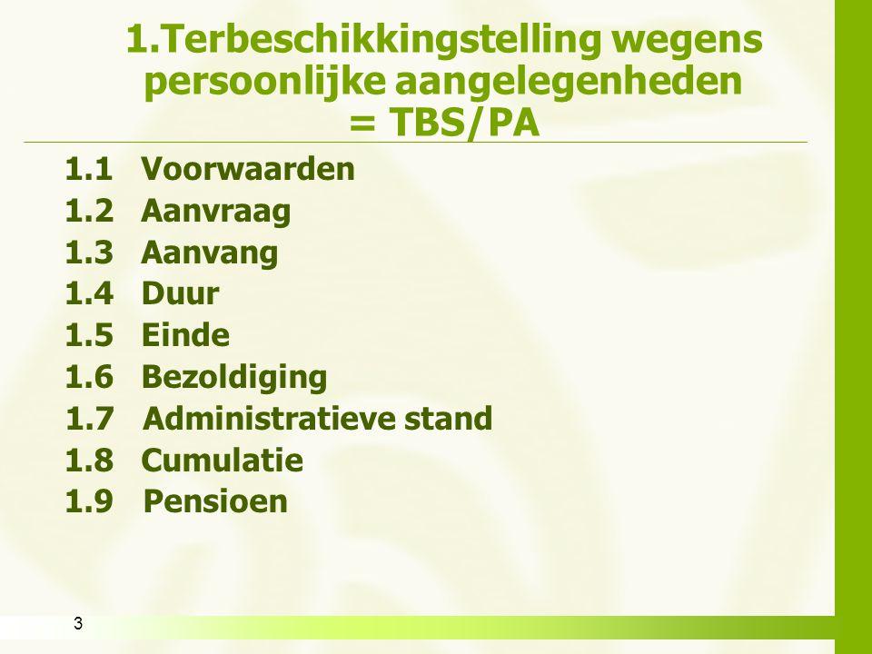 3 1.Terbeschikkingstelling wegens persoonlijke aangelegenheden = TBS/PA 1.1 Voorwaarden 1.2 Aanvraag 1.3 Aanvang 1.4 Duur 1.5 Einde 1.6 Bezoldiging 1.