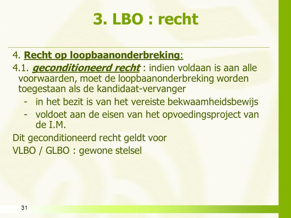 31 3. LBO : recht 4. Recht op loopbaanonderbreking: 4.1. geconditioneerd recht : indien voldaan is aan alle voorwaarden, moet de loopbaanonderbreking