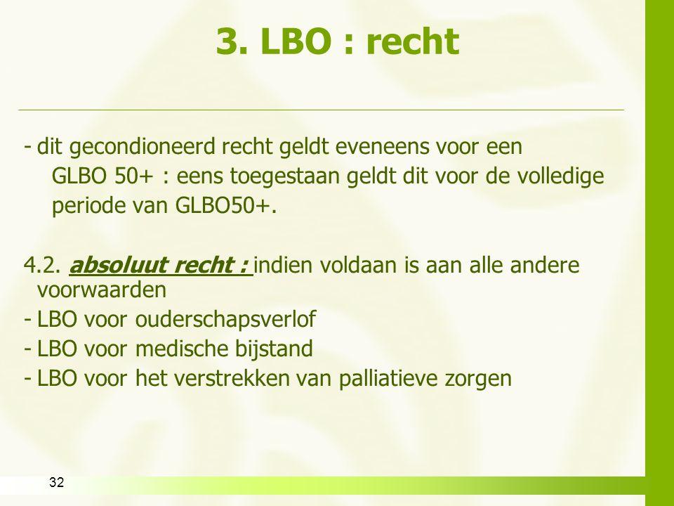 32 3. LBO : recht -dit gecondioneerd recht geldt eveneens voor een GLBO 50+ : eens toegestaan geldt dit voor de volledige periode van GLBO50+. 4.2. ab