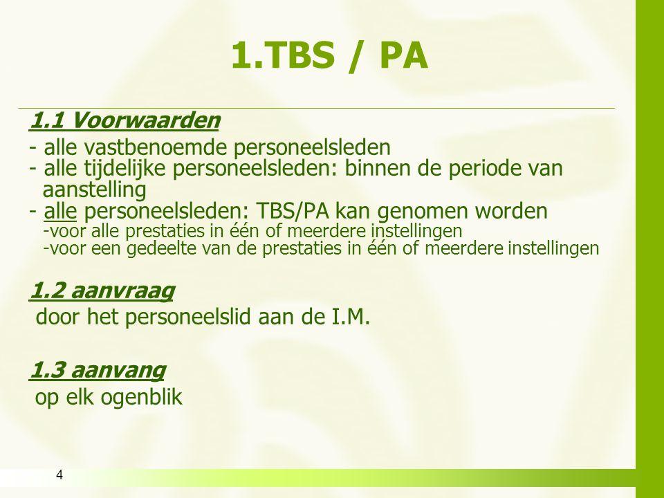 4 1.TBS / PA 1.1 Voorwaarden - alle vastbenoemde personeelsleden - alle tijdelijke personeelsleden: binnen de periode van aanstelling - alle personeel