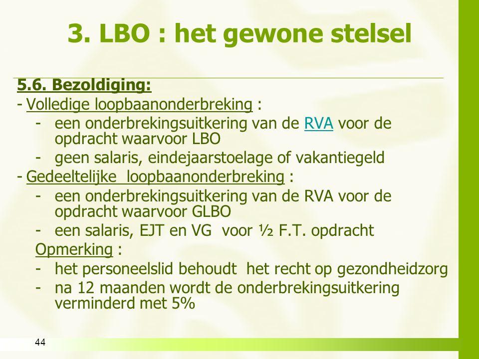 44 3. LBO : het gewone stelsel 5.6. Bezoldiging: -Volledige loopbaanonderbreking : -een onderbrekingsuitkering van de RVA voor de opdracht waarvoor LB