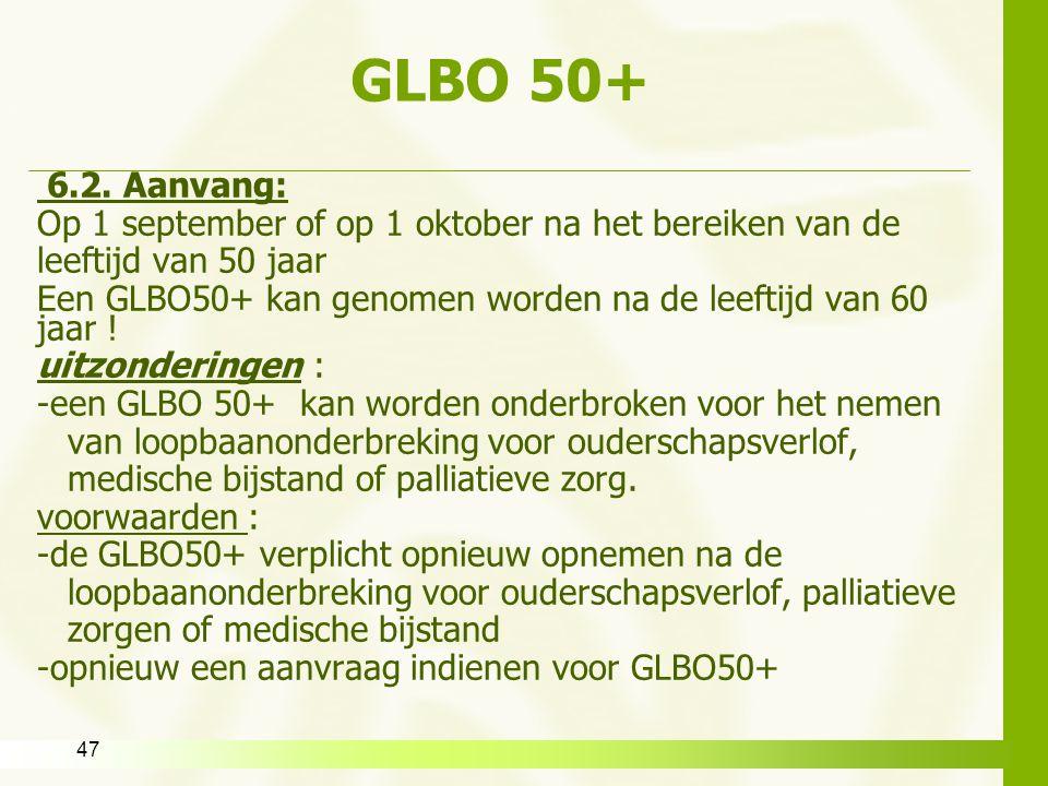 47 GLBO 50+ 6.2. Aanvang: Op 1 september of op 1 oktober na het bereiken van de leeftijd van 50 jaar Een GLBO50+ kan genomen worden na de leeftijd van