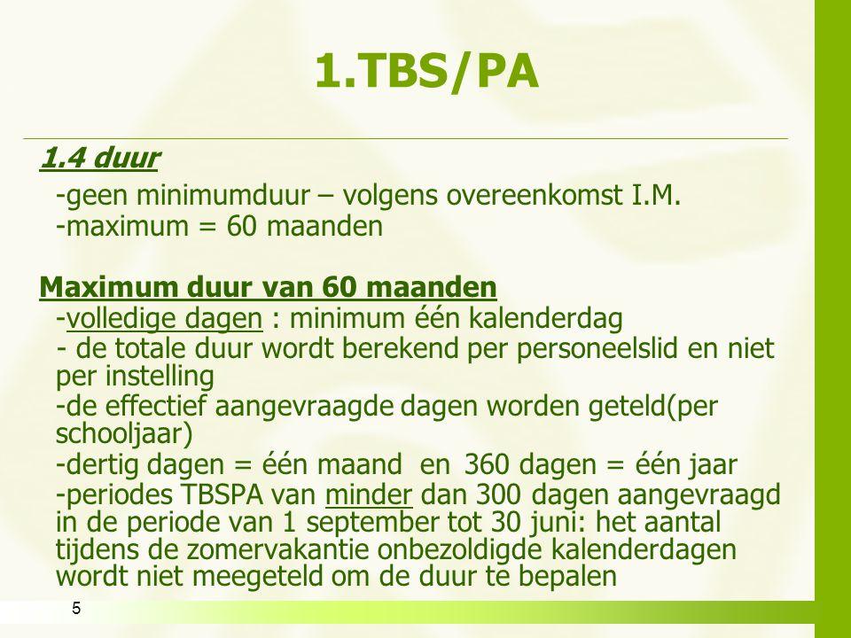 5 1.TBS/PA 1.4 duur -geen minimumduur – volgens overeenkomst I.M. -maximum = 60 maanden Maximum duur van 60 maanden -volledige dagen : minimum één kal