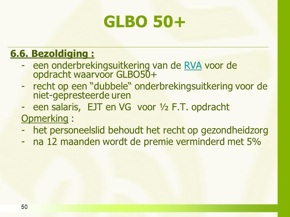 """50 GLBO 50+ 6.6. Bezoldiging : -een onderbrekingsuitkering van de RVA voor de opdracht waarvoor GLBO50+RVA -recht op een """"dubbele"""" onderbrekingsuitker"""