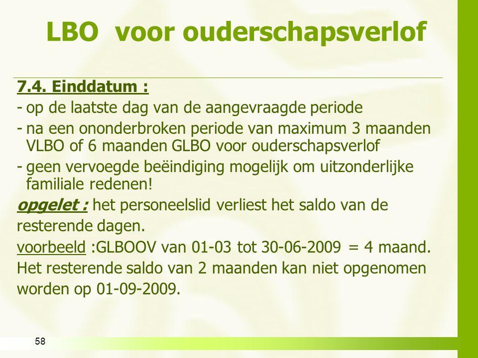 58 LBO voor ouderschapsverlof 7.4. Einddatum : -op de laatste dag van de aangevraagde periode -na een ononderbroken periode van maximum 3 maanden VLBO