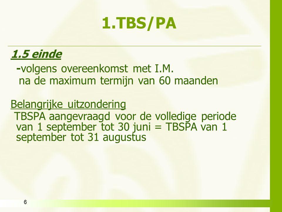 6 1.TBS/PA 1.5 einde -volgens overeenkomst met I.M. na de maximum termijn van 60 maanden Belangrijke uitzondering TBSPA aangevraagd voor de volledige