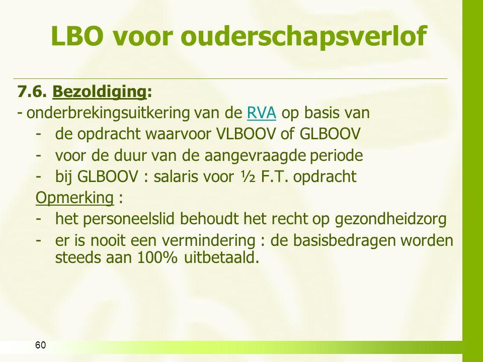 60 LBO voor ouderschapsverlof 7.6. Bezoldiging: -onderbrekingsuitkering van de RVA op basis vanRVA -de opdracht waarvoor VLBOOV of GLBOOV -voor de duu