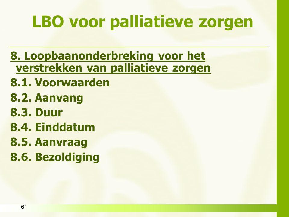 61 LBO voor palliatieve zorgen 8. Loopbaanonderbreking voor het verstrekken van palliatieve zorgen 8.1. Voorwaarden 8.2. Aanvang 8.3. Duur 8.4. Eindda