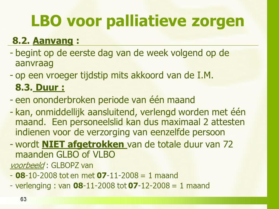 63 LBO voor palliatieve zorgen 8.2. Aanvang : -begint op de eerste dag van de week volgend op de aanvraag -op een vroeger tijdstip mits akkoord van de