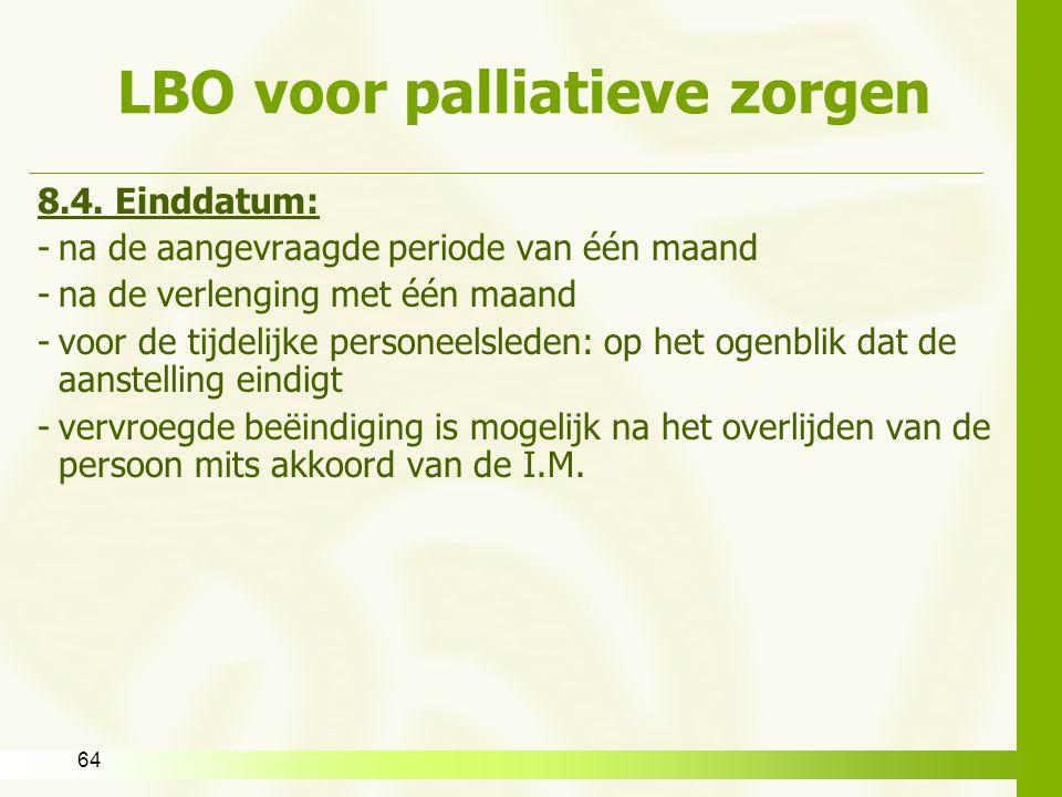 64 LBO voor palliatieve zorgen 8.4. Einddatum: -na de aangevraagde periode van één maand -na de verlenging met één maand -voor de tijdelijke personeel