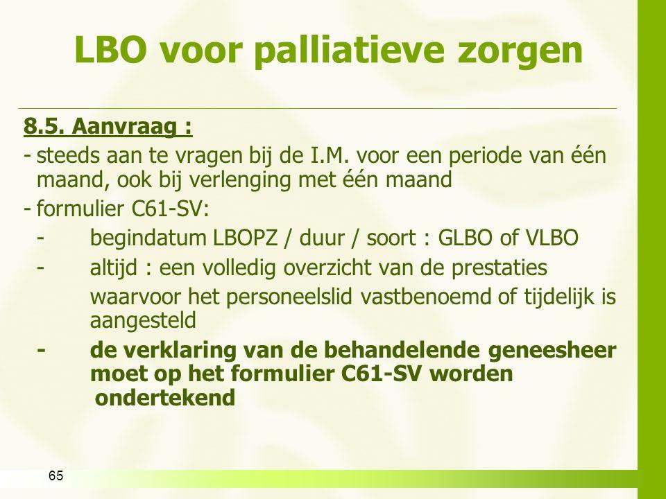 65 LBO voor palliatieve zorgen 8.5. Aanvraag : -steeds aan te vragen bij de I.M. voor een periode van één maand, ook bij verlenging met één maand -for
