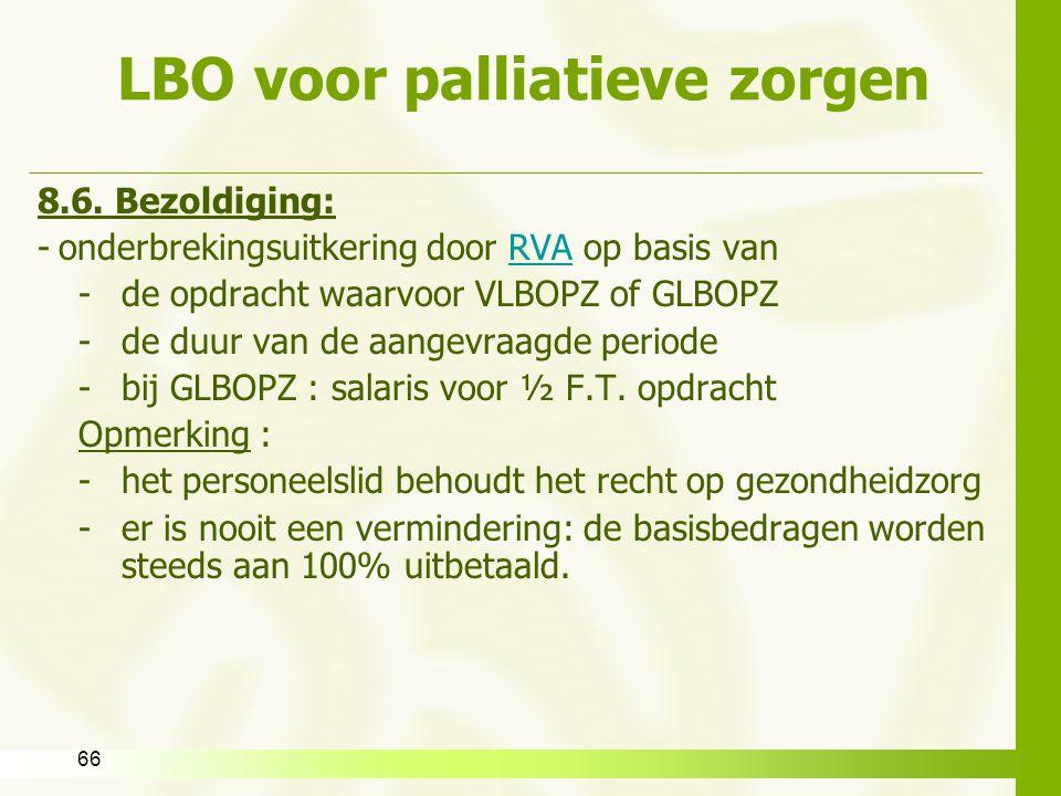 66 LBO voor palliatieve zorgen 8.6. Bezoldiging: -onderbrekingsuitkering door RVA op basis vanRVA -de opdracht waarvoor VLBOPZ of GLBOPZ -de duur van