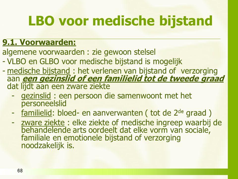 68 LBO voor medische bijstand 9.1. Voorwaarden: algemene voorwaarden : zie gewoon stelsel -VLBO en GLBO voor medische bijstand is mogelijk -medische b