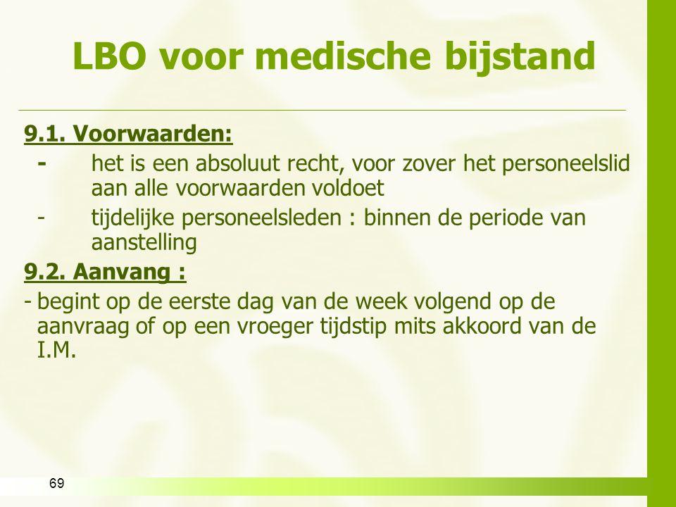 69 LBO voor medische bijstand 9.1. Voorwaarden: -het is een absoluut recht, voor zover het personeelslid aan alle voorwaarden voldoet -tijdelijke pers