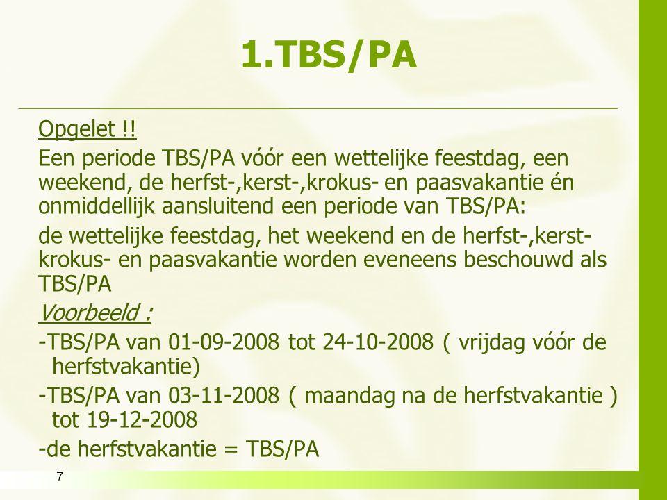 7 1.TBS/PA Opgelet !! Een periode TBS/PA vóór een wettelijke feestdag, een weekend, de herfst-,kerst-,krokus- en paasvakantie én onmiddellijk aansluit