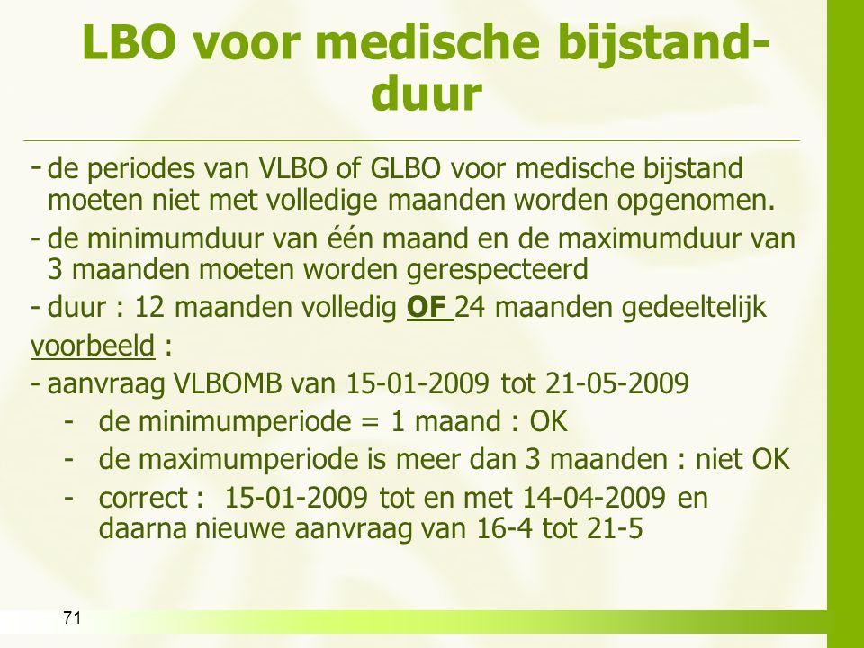 71 LBO voor medische bijstand- duur - de periodes van VLBO of GLBO voor medische bijstand moeten niet met volledige maanden worden opgenomen. -de mini