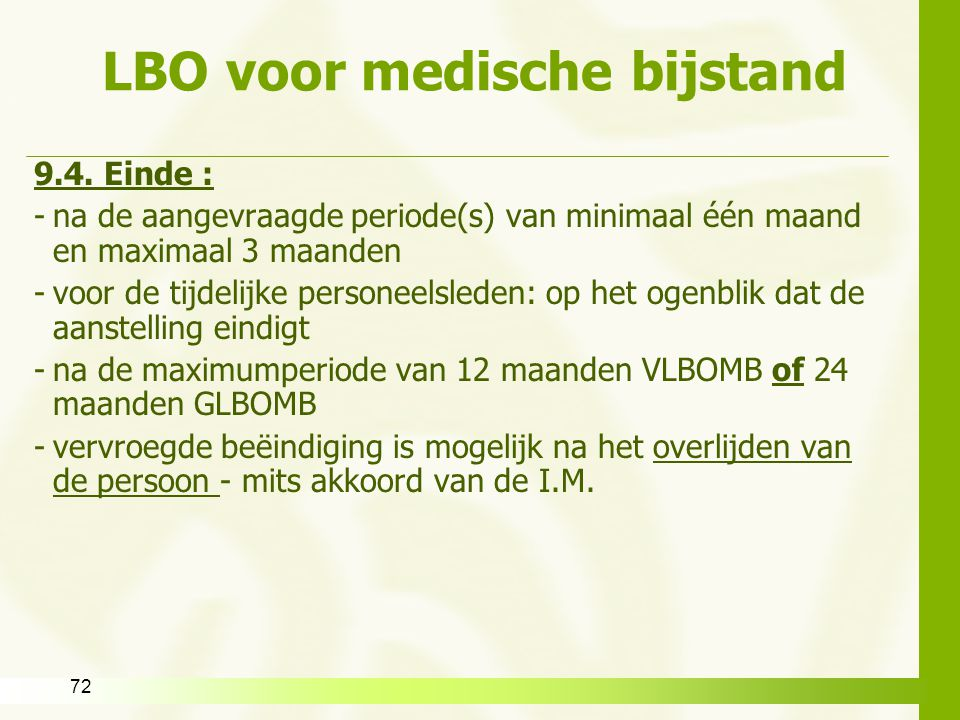 72 LBO voor medische bijstand 9.4. Einde : -na de aangevraagde periode(s) van minimaal één maand en maximaal 3 maanden -voor de tijdelijke personeelsl