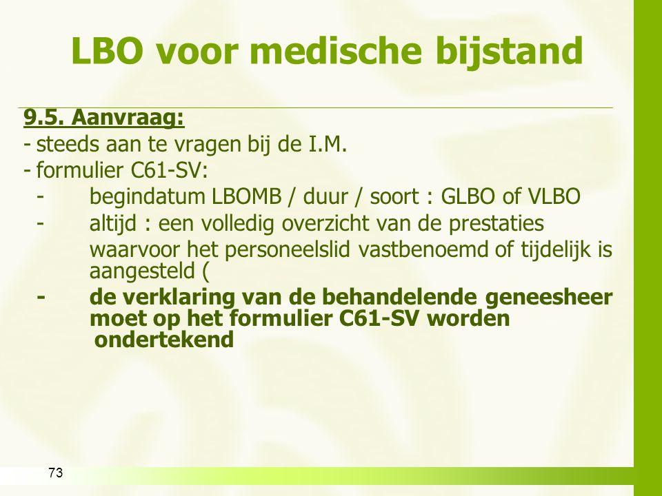 73 LBO voor medische bijstand 9.5. Aanvraag: -steeds aan te vragen bij de I.M. -formulier C61-SV: -begindatum LBOMB / duur / soort : GLBO of VLBO -alt