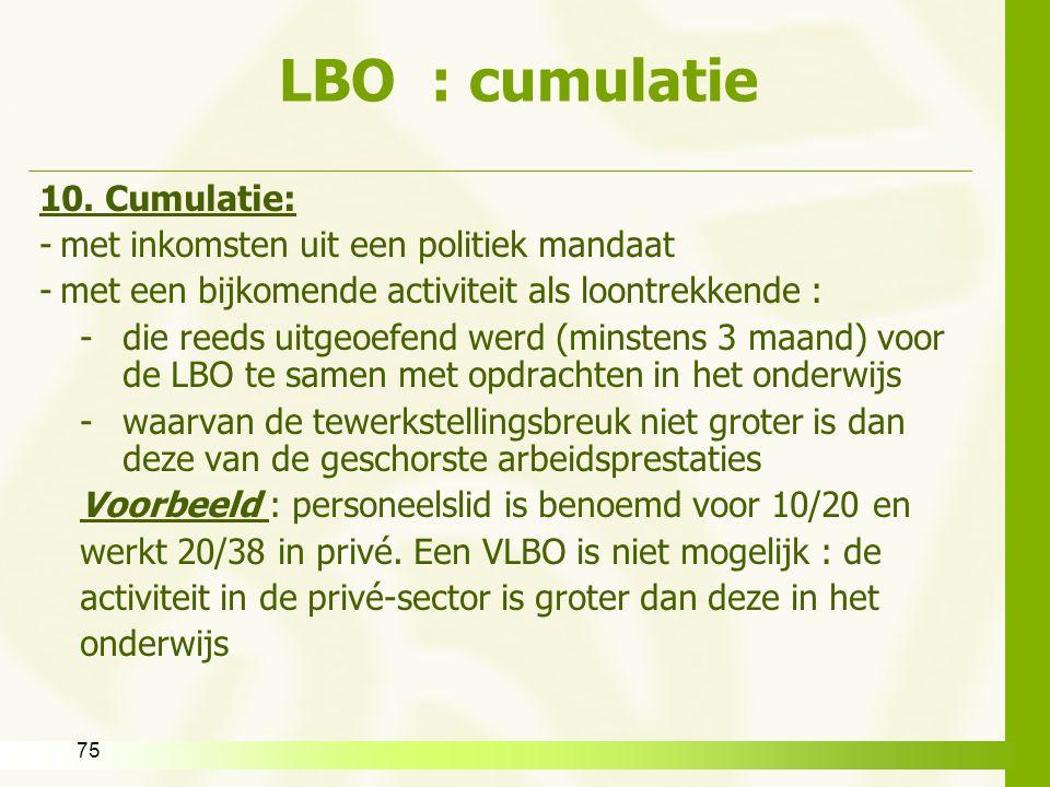 75 LBO : cumulatie 10. Cumulatie: -met inkomsten uit een politiek mandaat -met een bijkomende activiteit als loontrekkende : -die reeds uitgeoefend we