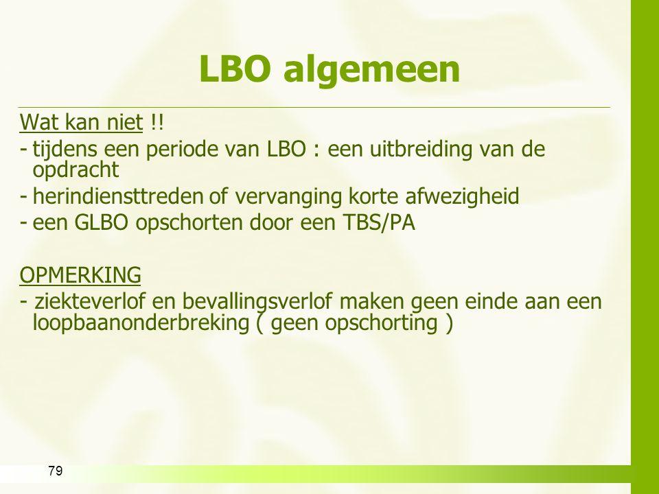 79 LBO algemeen Wat kan niet !! -tijdens een periode van LBO : een uitbreiding van de opdracht -herindiensttreden of vervanging korte afwezigheid -een